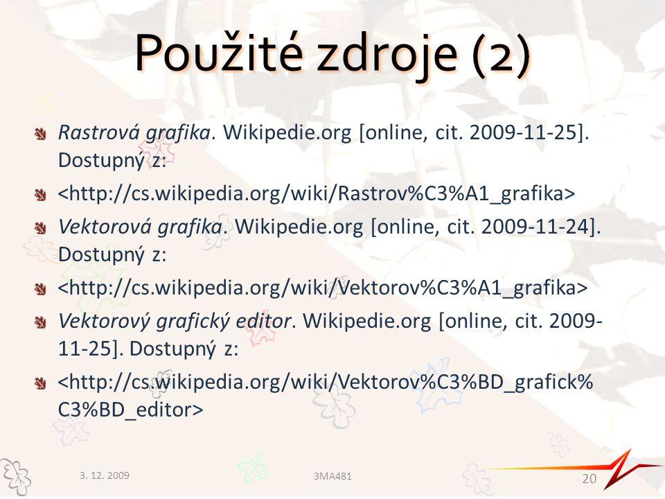 Použité zdroje (2) Rastrová grafika. Wikipedie.org [online, cit. 2009-11-25]. Dostupný z: <http://cs.wikipedia.org/wiki/Rastrov%C3%A1_grafika>
